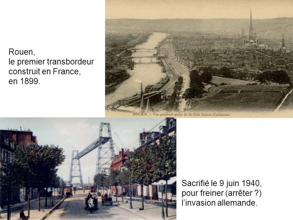 Rouen, le premier transbordeur construit en France, en 1899. Sacrifié le 9 juin 1940, pour freiner (arrêter ?) linvasion allemande.