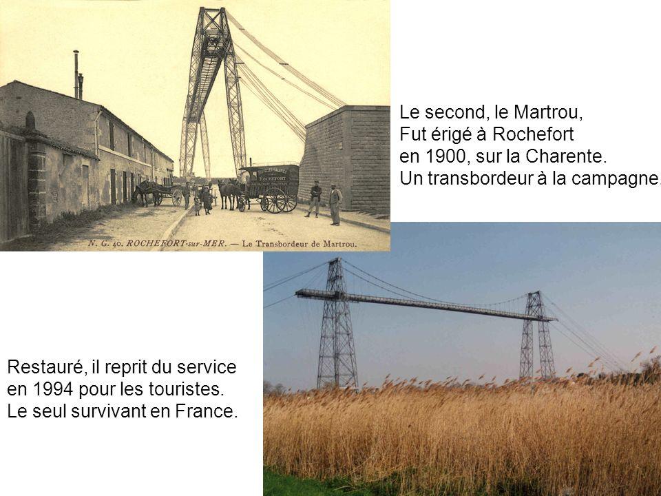 Le second, le Martrou, Fut érigé à Rochefort en 1900, sur la Charente. Un transbordeur à la campagne. Restauré, il reprit du service en 1994 pour les