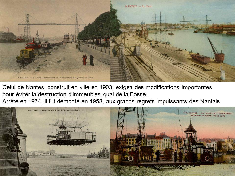 Celui de Nantes, construit en ville en 1903, exigea des modifications importantes pour éviter la destruction dimmeubles quai de la Fosse. Arrêté en 19