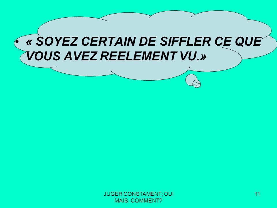 JUGER CONSTAMENT; OUI MAIS, COMMENT.