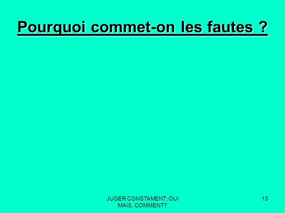 JUGER CONSTAMENT; OUI MAIS, COMMENT 12 « SOYEZ CERTAIN DE SIFFLER CE QUE VOUS AVEZ REELEMENT VU.»