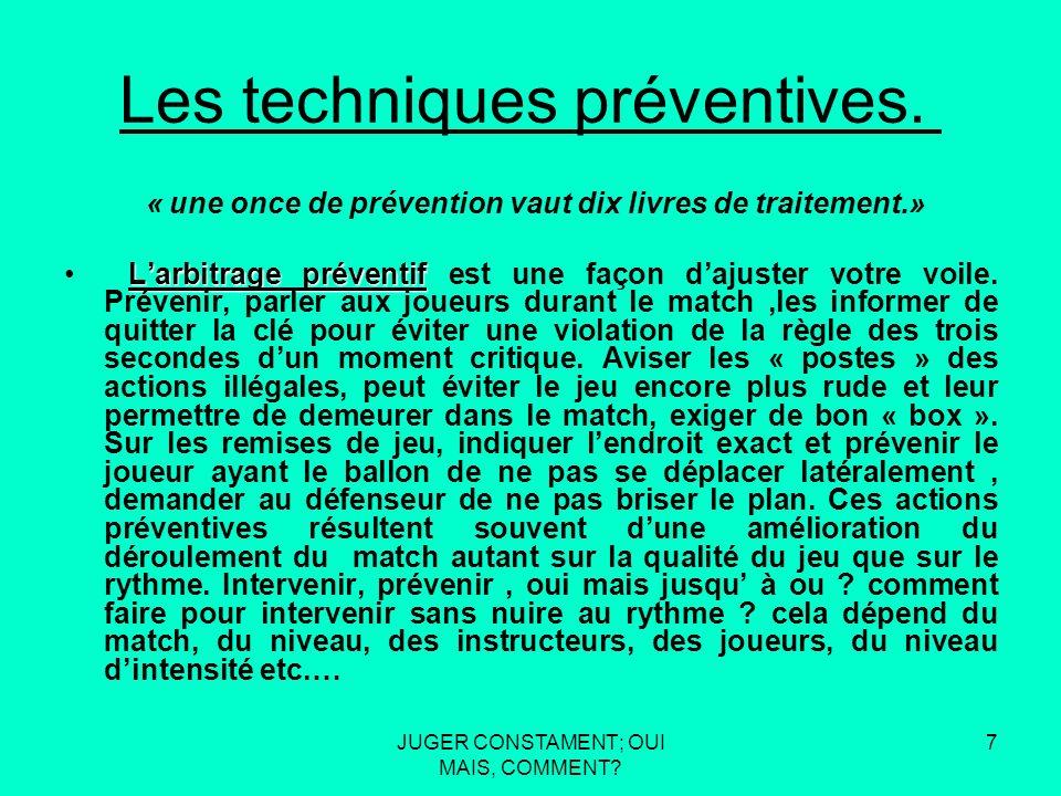 JUGER CONSTAMENT; OUI MAIS, COMMENT.7 Les techniques préventives.