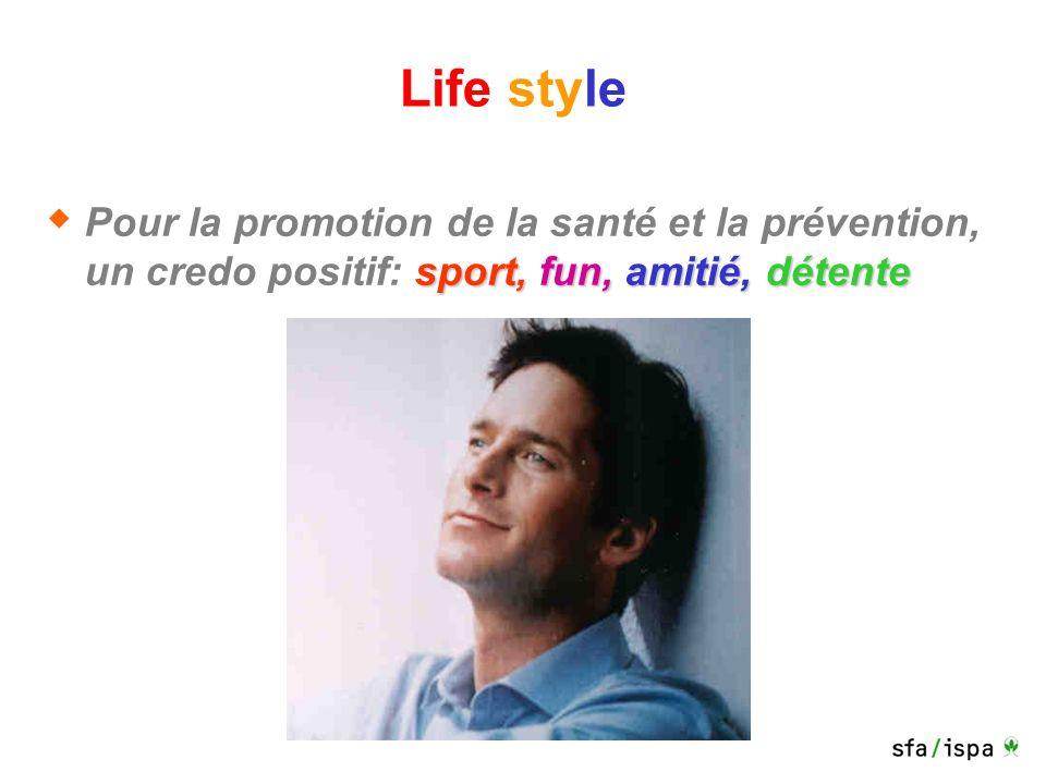 Life style sport, fun, amitié, détente Pour la promotion de la santé et la prévention, un credo positif: sport, fun, amitié, détente