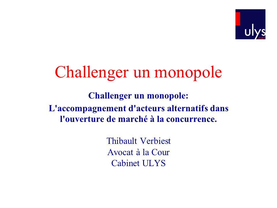 Challenger un monopole Challenger un monopole: L accompagnement d acteurs alternatifs dans l ouverture de marché à la concurrence.