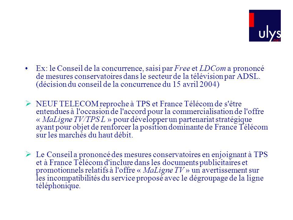 Ex: le Conseil de la concurrence, saisi par Free et LDCom a prononcé de mesures conservatoires dans le secteur de la télévision par ADSL.