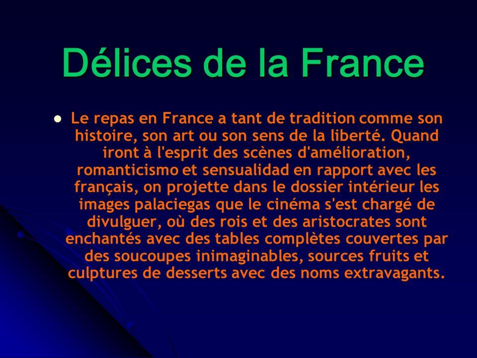 Délices de la France Le repas en France a tant de tradition comme son histoire, son art ou son sens de la liberté. Quand iront à l'esprit des scènes d