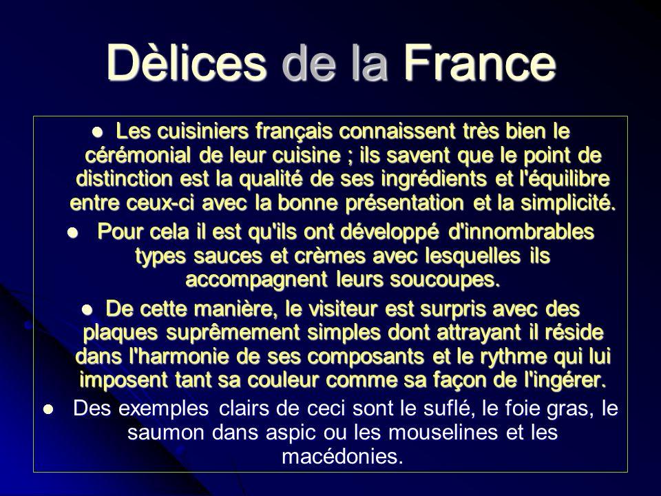 Dèlices de la France Les cuisiniers français connaissent très bien le cérémonial de leur cuisine ; ils savent que le point de distinction est la quali