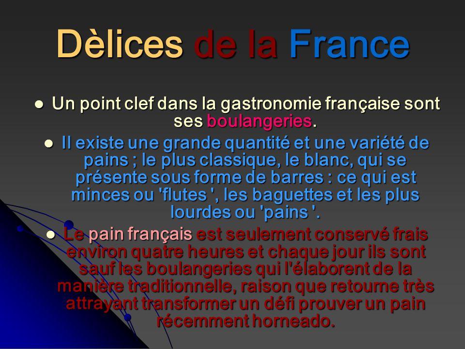 Dèlices de la France Un point clef dans la gastronomie française sont ses boulangeries. Un point clef dans la gastronomie française sont ses boulanger