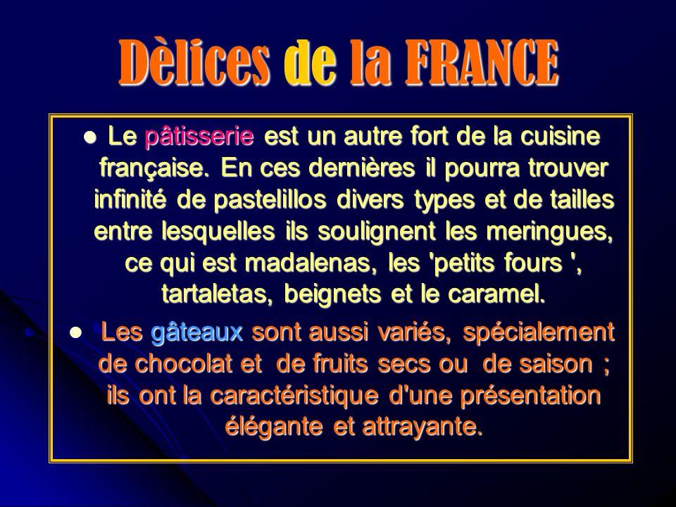 Dèlices de la FRANCE Le pâtisserie est un autre fort de la cuisine française. En ces dernières il pourra trouver infinité de pastelillos divers types