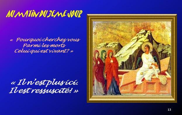 Le soir venu, la veille du sabbat, On descendit Jésus de la Croix, On lenveloppa dans un linceul Et on le déposa dans une tombe Qui avait été taillée dans le roc.