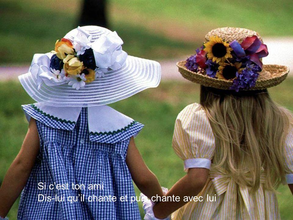 Si cest ton ami, dis-lui quil chante et puis chante avec lui La la la la la la Lamitié, cest le plus beau pays Si cest un ami, donne ton pain et ton v