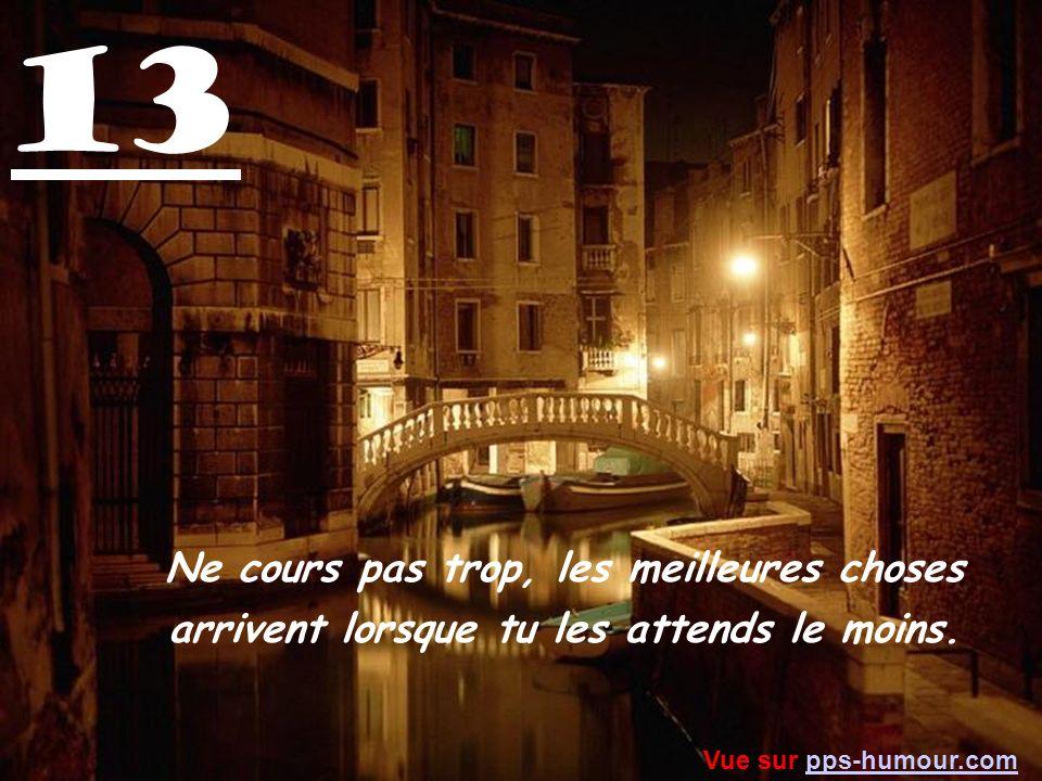 12 Deviens une personne meilleure et assure toi de bien savoir qui tu es avant de connaître quelquun et de tattendre à ce quil voie qui tu es. Vue sur