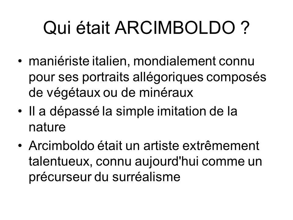 Qui était ARCIMBOLDO ? maniériste italien, mondialement connu pour ses portraits allégoriques composés de végétaux ou de minéraux Il a dépassé la simp