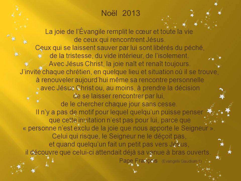 Noël 2013 La joie de lÉvangile remplit le cœur et toute la vie de ceux qui rencontrent Jésus.