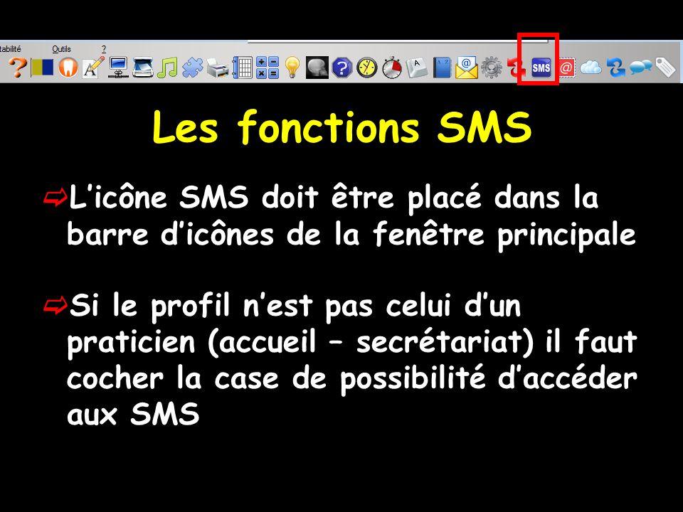 Les fonctions SMS Licône SMS doit être placé dans la barre dicônes de la fenêtre principale Si le profil nest pas celui dun praticien (accueil – secrétariat) il faut cocher la case de possibilité daccéder aux SMS