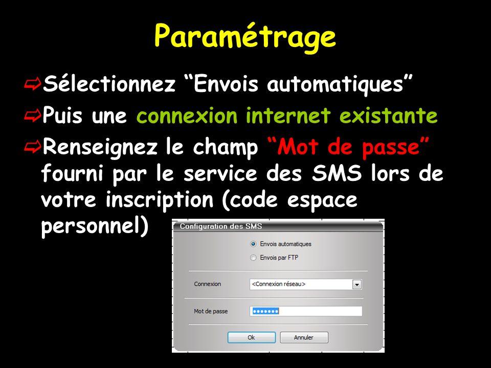 Paramétrage Sélectionnez Envois automatiques Puis une connexion internet existante Renseignez le champ Mot de passe fourni par le service des SMS lors