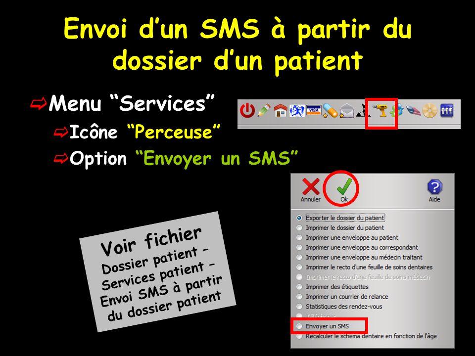 Envoi dun SMS à partir du dossier dun patient Menu Services Icône Perceuse Option Envoyer un SMS Voir fichier Dossier patient – Services patient – Env