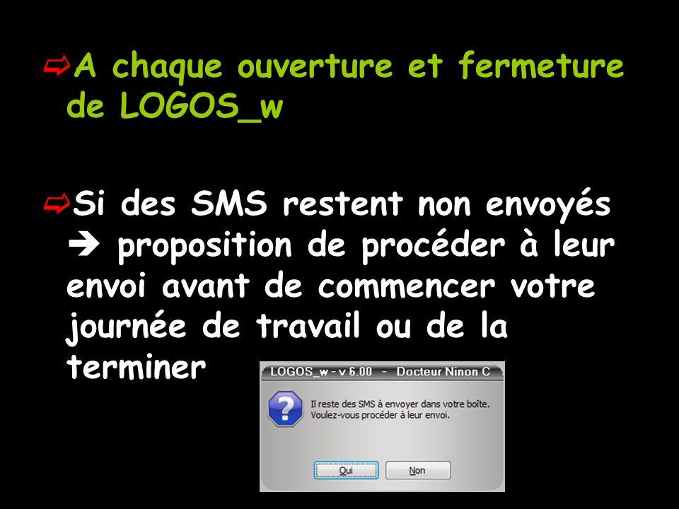 A chaque ouverture et fermeture de LOGOS_w Si des SMS restent non envoyés proposition de procéder à leur envoi avant de commencer votre journée de travail ou de la terminer