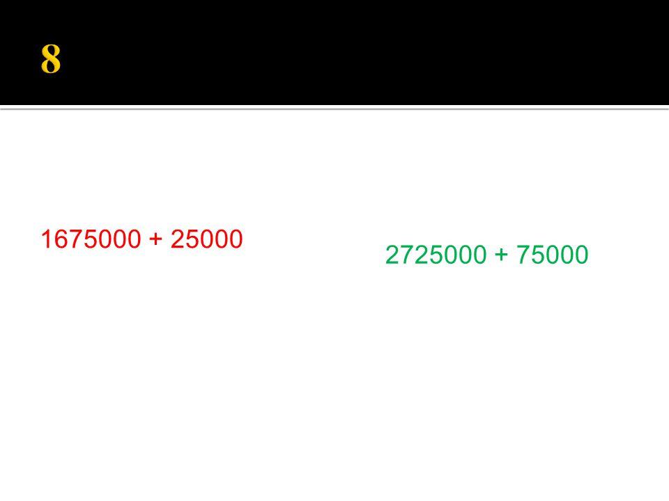 2725000 + 75000 1675000 + 25000