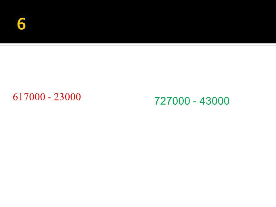 727000 - 43000 617000 - 23000