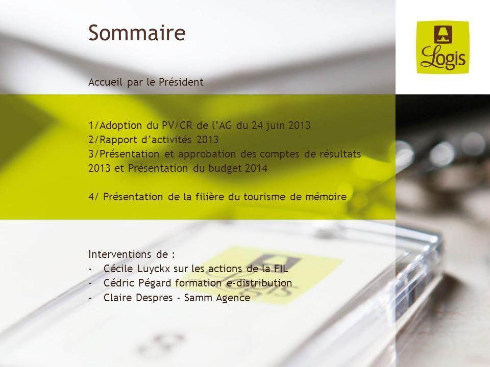 Sommaire Accueil par le Président 1/Adoption du PV/CR de lAG du 24 juin 2013 2/Rapport dactivités 2013 3/Présentation et approbation des comptes de ré
