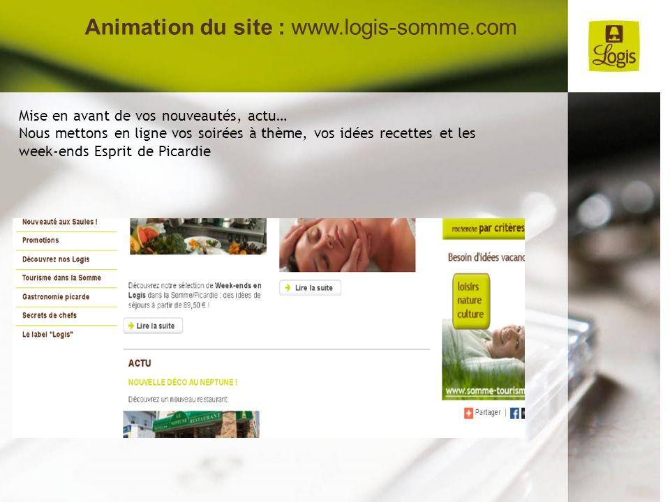 Animation du site : www.logis-somme.com Mise en avant de vos nouveautés, actu… Nous mettons en ligne vos soirées à thème, vos idées recettes et les we