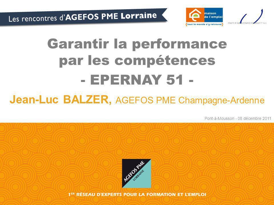 Garantir la performance par les compétences - EPERNAY 51 - Jean-Luc BALZER, AGEFOS PME Champagne-Ardenne Pont-à-Mousson - 08 décembre 2011