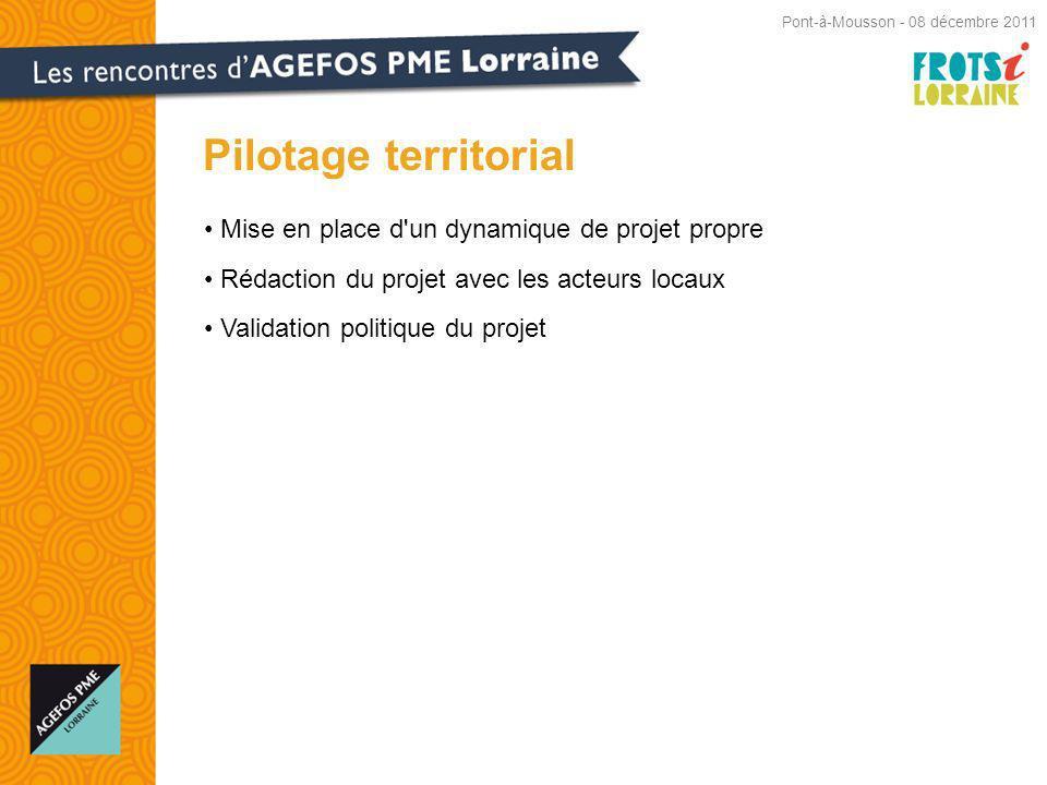 Mise en place d un dynamique de projet propre Rédaction du projet avec les acteurs locaux Validation politique du projet Pilotage territorial Pont-à-Mousson - 08 décembre 2011