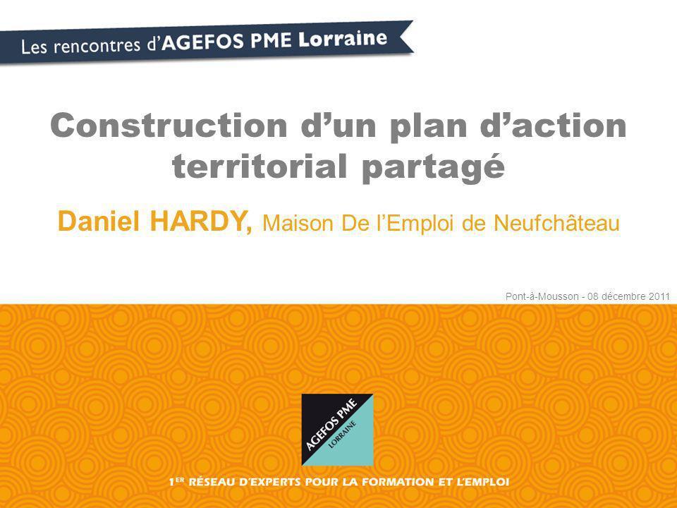Construction dun plan daction territorial partagé Daniel HARDY, Maison De lEmploi de Neufchâteau Pont-à-Mousson - 08 décembre 2011