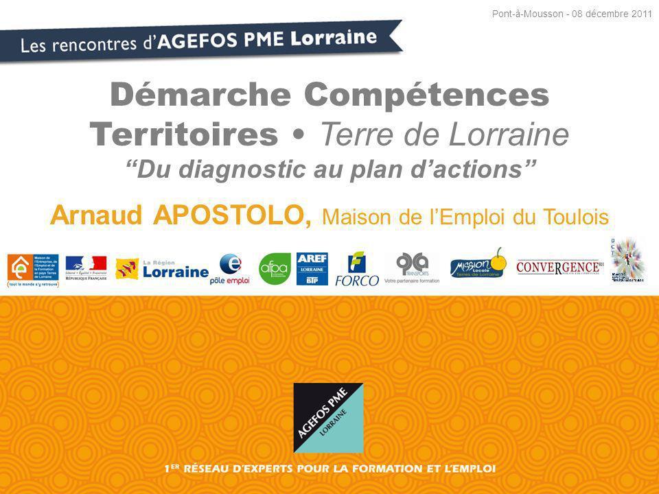 Démarche Compétences Territoires Terre de Lorraine Du diagnostic au plan dactions Arnaud APOSTOLO, Maison de lEmploi du Toulois Pont-à-Mousson - 08 décembre 2011