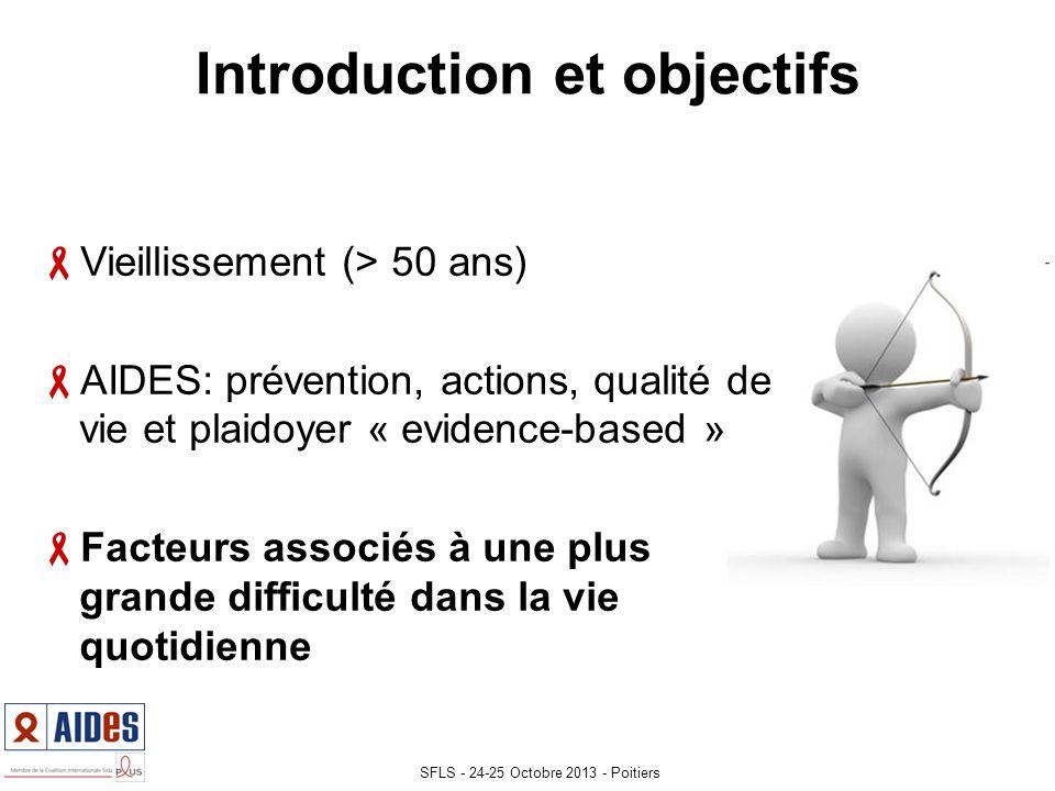 Vieillissement (> 50 ans) AIDES: prévention, actions, qualité de vie et plaidoyer « evidence-based » Facteurs associés à une plus grande difficulté dans la vie quotidienne Introduction et objectifs SFLS - 24-25 Octobre 2013 - Poitiers