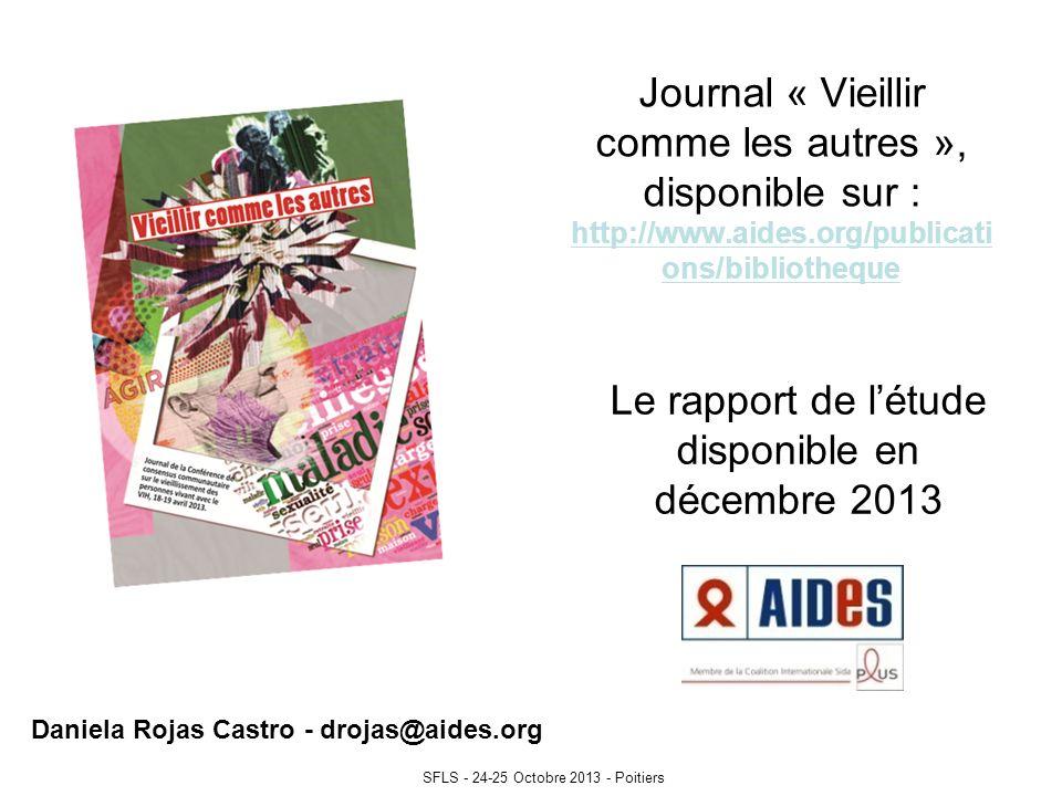Journal « Vieillir comme les autres », disponible sur : http://www.aides.org/publicati ons/bibliotheque Le rapport de létude disponible en décembre 2013 Daniela Rojas Castro - drojas@aides.org SFLS - 24-25 Octobre 2013 - Poitiers
