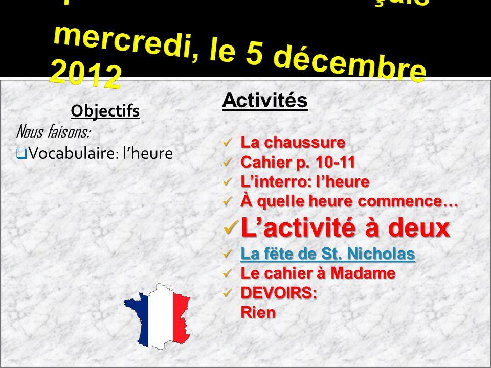 Français 1 mercredi, le 5 décembre 2012 Objectifs Nous faisons: Vocabulaire: lheure Activités La chaussure La chaussure Cahier p. 10-11 Cahier p. 10-1