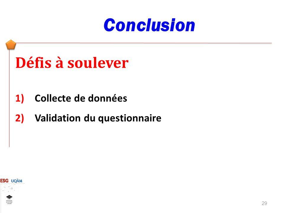 29 Conclusion Défis à soulever 1)Collecte de données 2)Validation du questionnaire