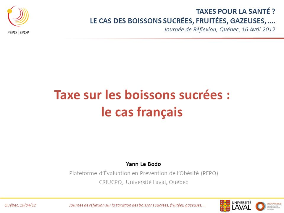 Québec, 16/04/12 Journée de réflexion sur la taxation des boissons sucrées, fruitées, gazeuses,… Acceptabilité et enjeux politiques