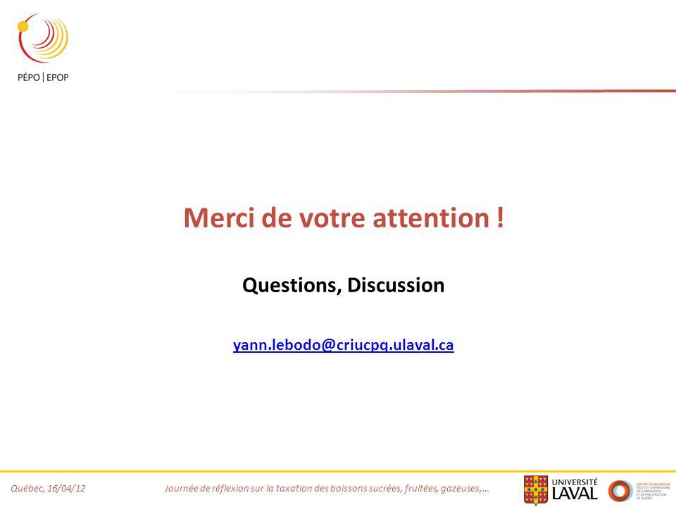 Québec, 16/04/12 Journée de réflexion sur la taxation des boissons sucrées, fruitées, gazeuses,… Merci de votre attention .