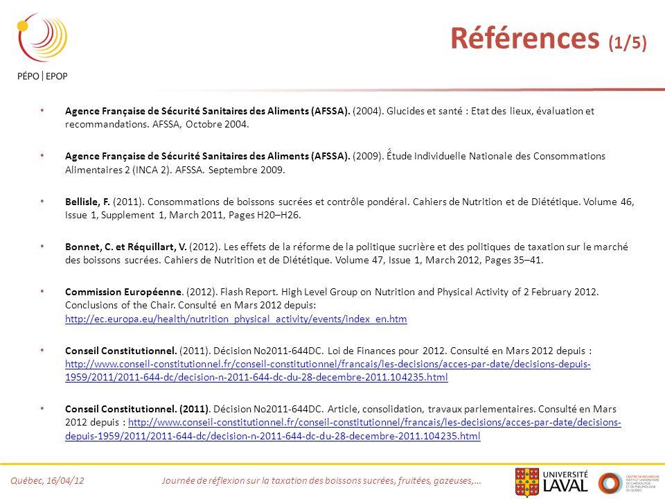 Québec, 16/04/12 Journée de réflexion sur la taxation des boissons sucrées, fruitées, gazeuses,… Références (1/5) Agence Française de Sécurité Sanitaires des Aliments (AFSSA).