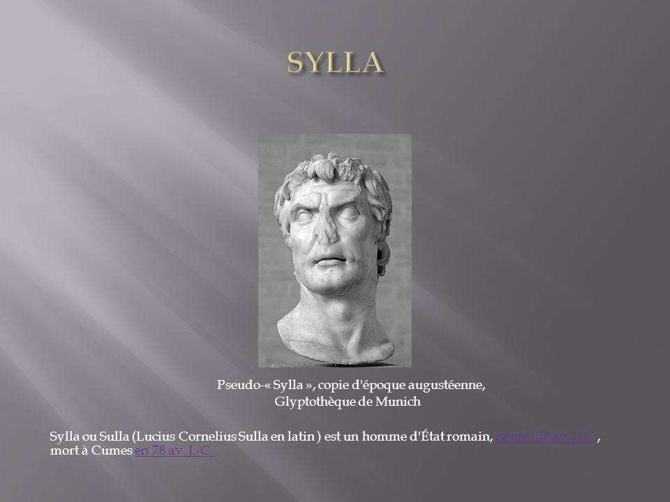 Pseudo-« Sylla », copie d'époque augustéenne, Glyptothèque de Munich Sylla ou Sulla (Lucius Cornelius Sulla en latin ) est un homme d'État romain, né