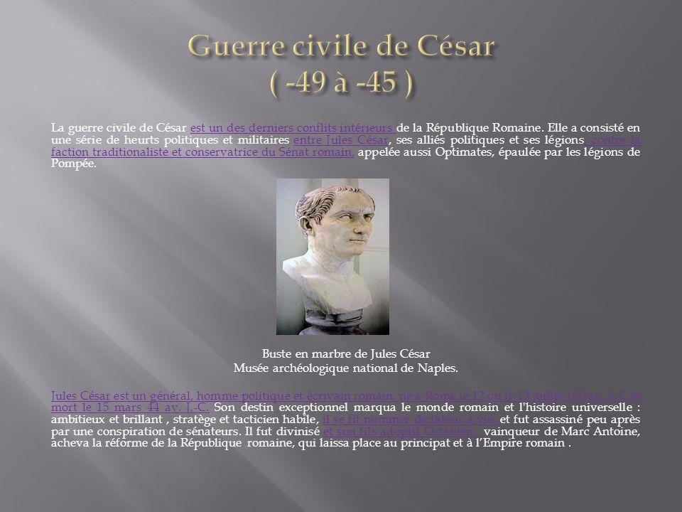 La guerre civile de César est un des derniers conflits intérieurs de la République Romaine. Elle a consisté en une série de heurts politiques et milit