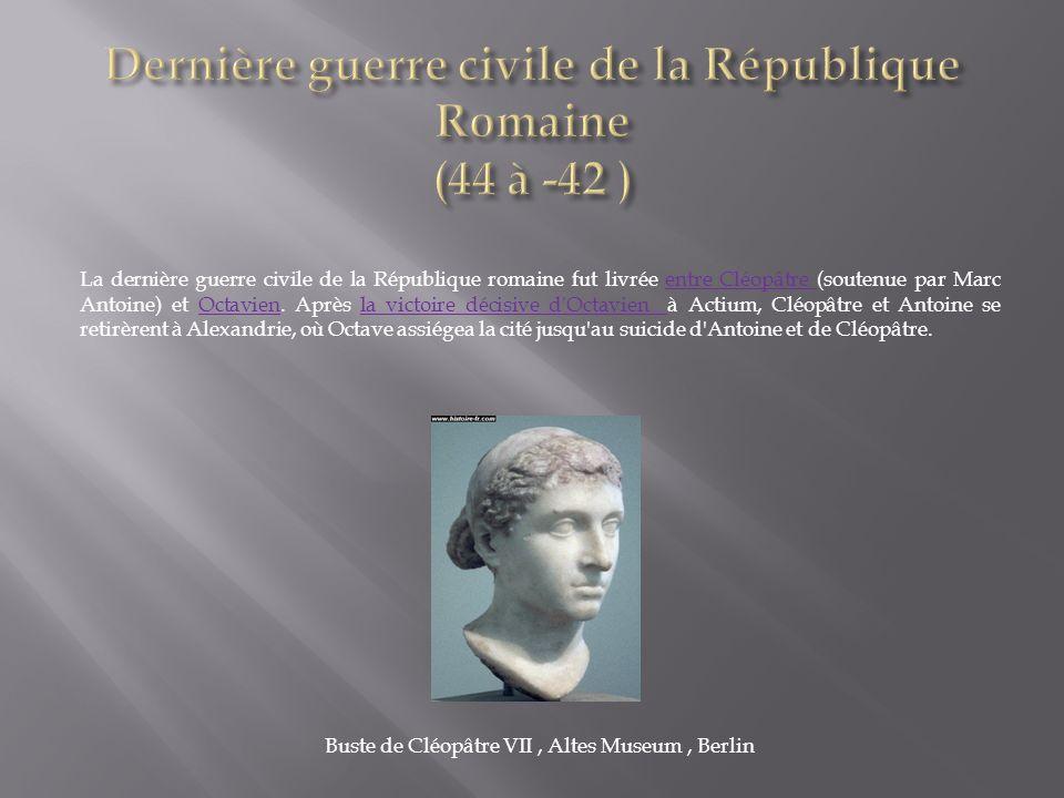La dernière guerre civile de la République romaine fut livrée entre Cléopâtre (soutenue par Marc Antoine) et Octavien. Après la victoire décisive d'Oc