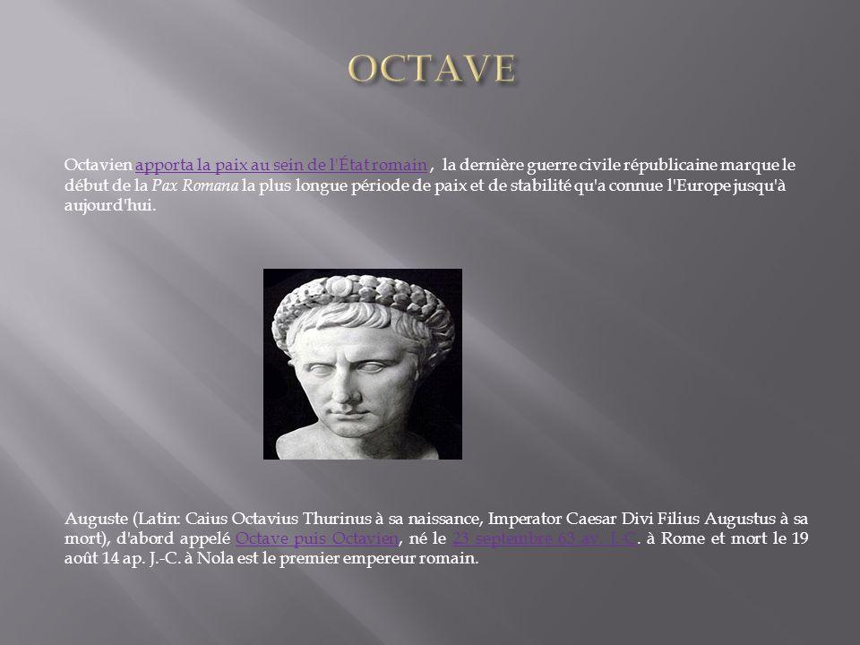 Octavien apporta la paix au sein de l'État romain, la dernière guerre civile républicaine marque le début de la Pax Romana la plus longue période de p