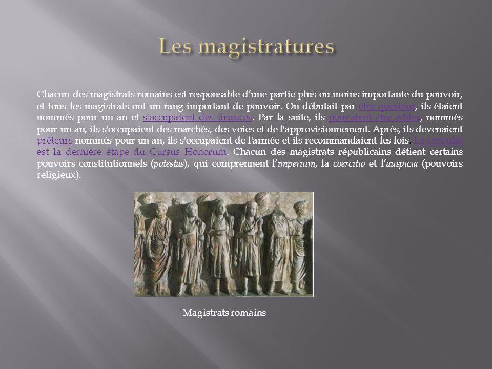 Chacun des magistrats romains est responsable dune partie plus ou moins importante du pouvoir, et tous les magistrats ont un rang important de pouvoir