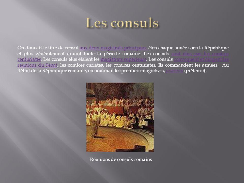 On donnait le titre de consul aux deux magistrats principaux élus chaque année sous la République et plus généralement durant toute la période romaine
