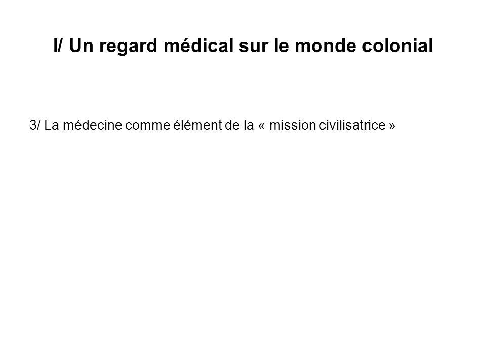 I/ Un regard médical sur le monde colonial 3/ La médecine comme élément de la « mission civilisatrice »