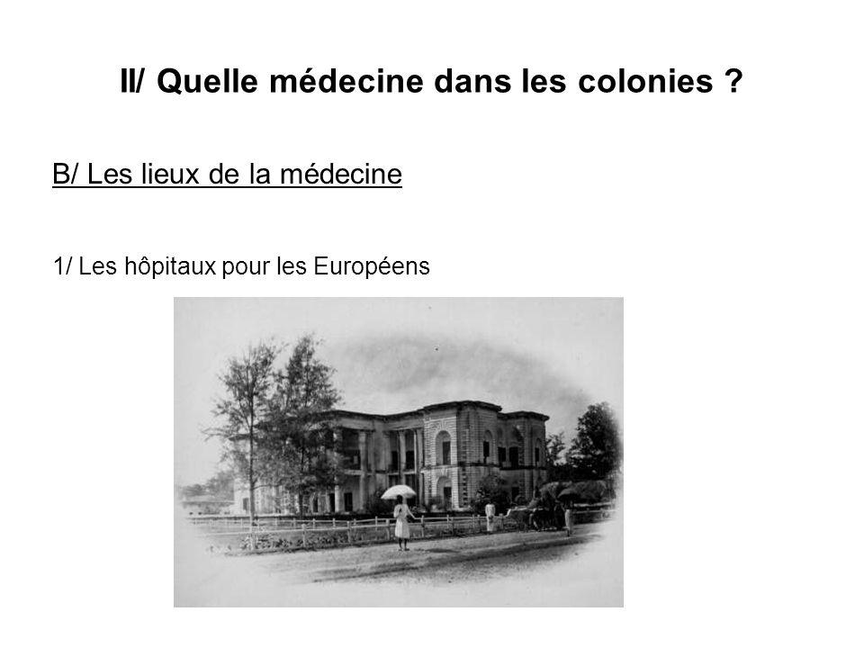 II/ Quelle médecine dans les colonies ? B/ Les lieux de la médecine 1/ Les hôpitaux pour les Européens