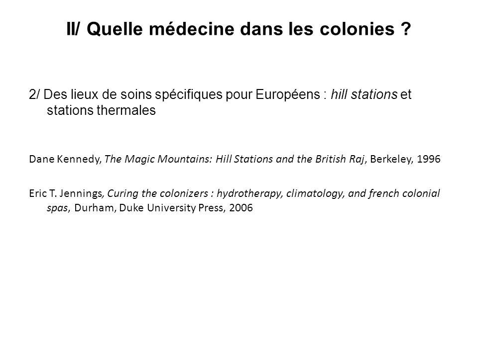 II/ Quelle médecine dans les colonies ? 2/ Des lieux de soins spécifiques pour Européens : hill stations et stations thermales Dane Kennedy, The Magic