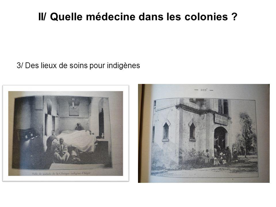 II/ Quelle médecine dans les colonies ? 3/ Des lieux de soins pour indigènes