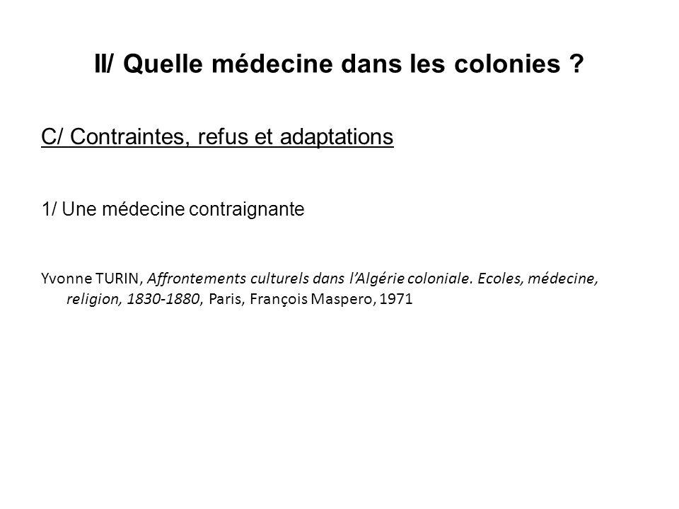 II/ Quelle médecine dans les colonies ? C/ Contraintes, refus et adaptations 1/ Une médecine contraignante Yvonne TURIN, Affrontements culturels dans