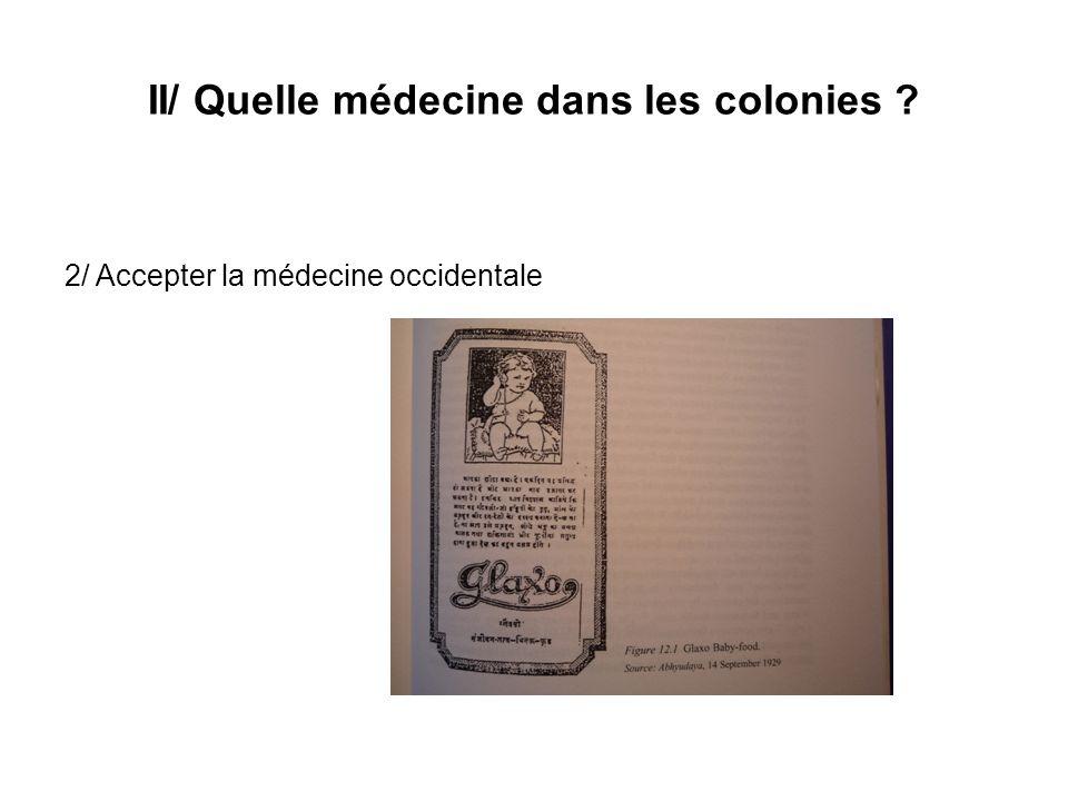 II/ Quelle médecine dans les colonies ? 2/ Accepter la médecine occidentale