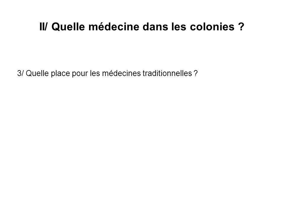 II/ Quelle médecine dans les colonies ? 3/ Quelle place pour les médecines traditionnelles ?